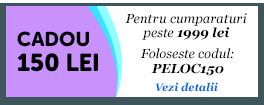 Primesti 150 lei cadou pentru comenzi peste 1999 lei. Cod: PELOC150.